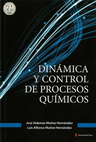 Dinámica y control de procesos químicos - José Aldemar Muñoz Hernández - 9789588747811
