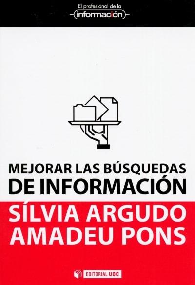 Libro: Mejorar las búsquedas de información - Autor: Sílvia Argudo Amadeu Pons - Isbn: 9788490291726