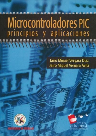 Libro: Mirocontroladores pic principios y aplicaciones - Autor: Jairo Miguel Vergara Díaz - Isbn: 978958+8348483