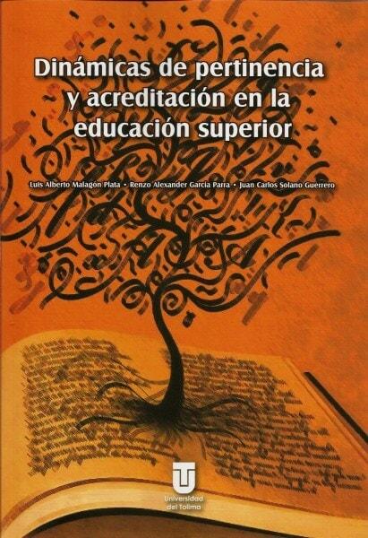 Dinámicas de pertinencia y acreditación en la educación superior - Luis Alberto Malagón Plata - 9789588747897