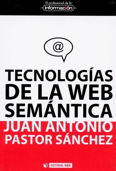 Libro: Tecnologías de la web semántica - Autor: Juan Antonio Pastor Sánchez - Isbn: 9788497884747