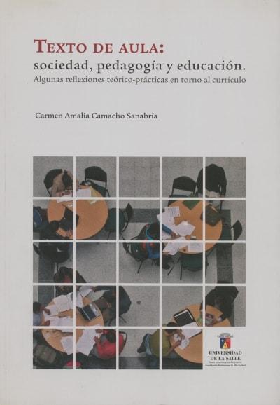 Libro: Texto de aula: sociedad, pegagogía y educación - Autor: Carmen Amalia Camacho Sanabria - Isbn: 9789588572161