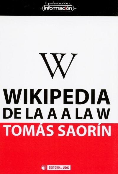 Libro: Wikipedia de la a la w - Autor: Tomás Saorín - Isbn: 9788490290125