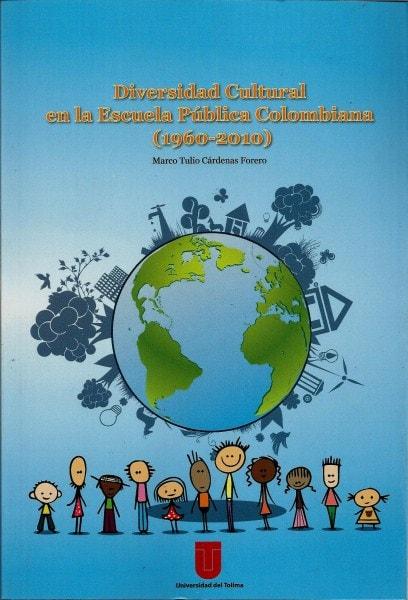 Diversidad cultural en la escuela pública colombiana (1960-2010) - Marco Tulio Cárdenas Forero - 9789588747682