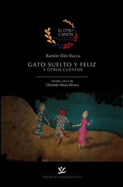 Libro: Gato suelto y feliz y otros cuentos | Autor: Ramón Illán Bacca | Isbn: 9789587590449