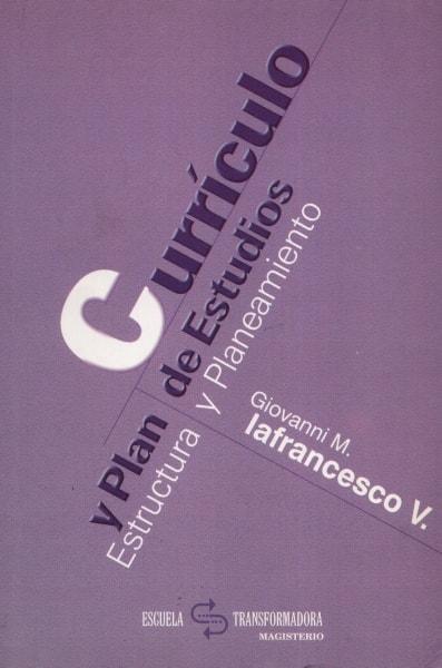 Libro: Currículo y plan de estudios. Estructura y planeamiento - Autor: Giovanni M. Iafrancesco V. - Isbn: 9582007680