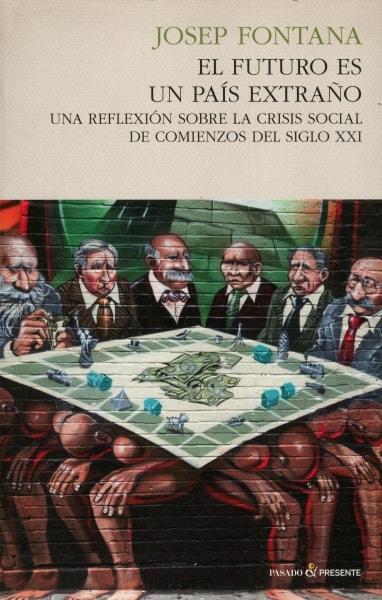 Libro: El futuro es un país extraño - Autor: Josep Fontana - Isbn: 9788493986353
