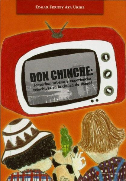 Don chinche: sensorium urbano y experiencias televisivas en la ciudad de ibagué - Edgar Ferney Aya Uribe - 9789588747095