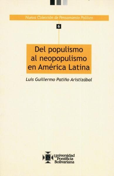 Libro: Del populismo al neopopulismo en américa latina. - Autor: Luis Guillermo Patiño Aristizabal - Isbn: 9789586966139
