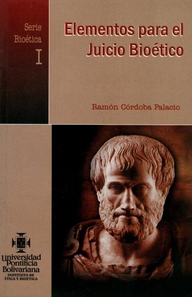 Libro: Elementos para el juicio bioético. Serie bioética I - Autor: Ramón Córdoba Palacio - Isbn: 9586964531
