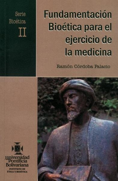 Libro: Fundamentación bioética para el ejercicio de la medicina. Serie bioética II. - Autor: Ramón Córdoba Palacio - Isbn: 958696454X
