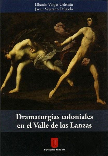 Dramaturgias coloniales en el valle de las lanzas - Libardo Vargas Celemín - 9789589243824