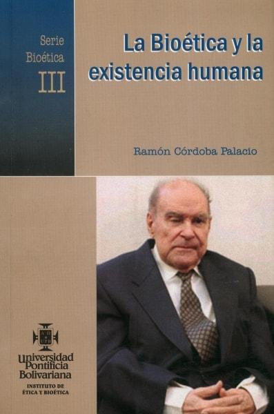 Libro: La bioética y la existencia humana. Serie bioética III. - Autor: Ramón Córdoba Palacio - Isbn: 958696499X