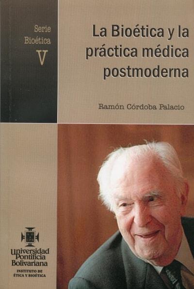 Libro: La bioética y la práctica médica postmoderna. Serie bioética V. - Autor: Ramón Córdoba Palacio - Isbn: 9586965015