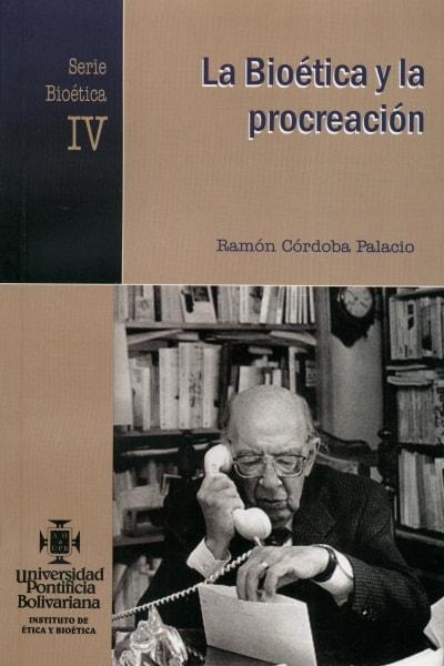 Libro: La bioética y la procreación. Serie bioética IV. - Autor: Ramón Córdoba Palacio - Isbn: 9586965007