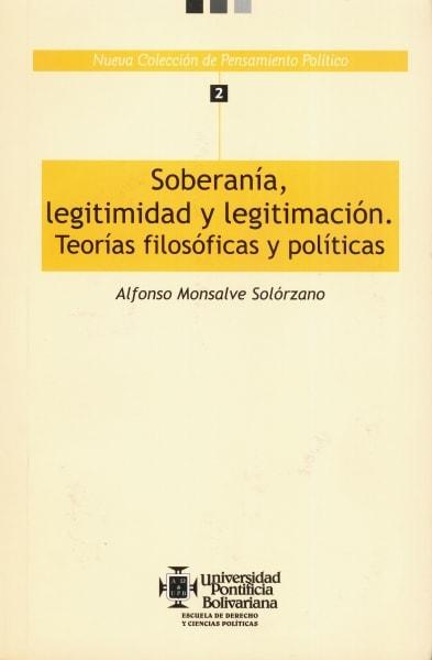 Libro: Soberanía, legitimidad y legitimación. Teorías filosóficas y políticas. - Autor: Alfonso Monsalve Solórzano - Isbn: 9586963578
