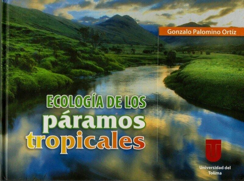 Ecología de los páramos tropicales. Texto sobre la importancia ecológica de los páramos en colombia - Gonzalo Palomino Ortíz - 9789589243756