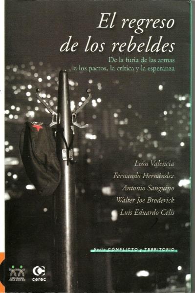 Libro: El regreso de los rebeldes - Autor: León Valencia - Isbn: 9588101190