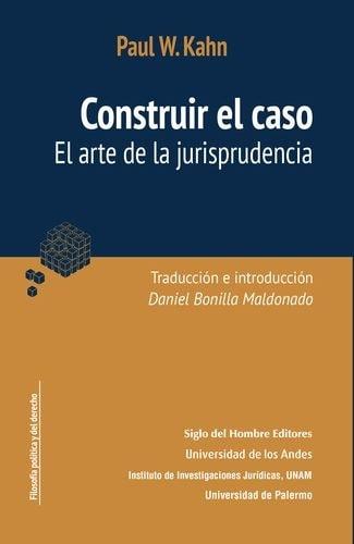 Libro: Construir el caso - Autor: Paul W. Kahn - Isbn: 9789586654395