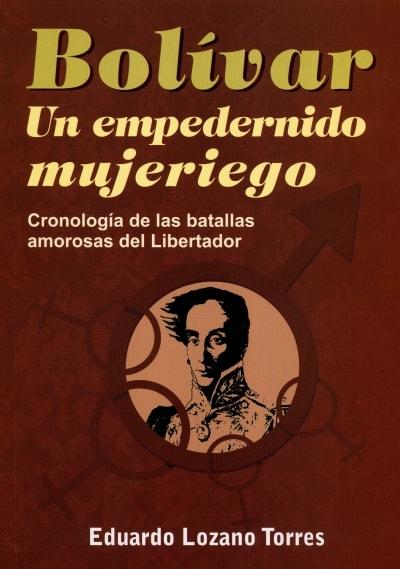 Libro: Bolívar un empedernido mujeriego - Autor: Eduardo Lozano Torres - Isbn: 97895846400017
