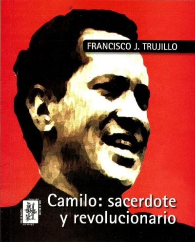 Libro: Camilo: sacerdote y revolucionario - Autor: Francisco J. Trujillo - Isbn: 9789588592435