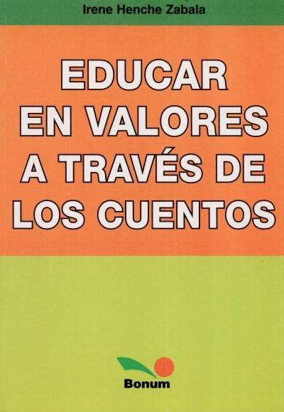 Libro: Educar en valores a través de los cuentos - Autor: Irene Henche Zabala - Isbn: 9789505078592