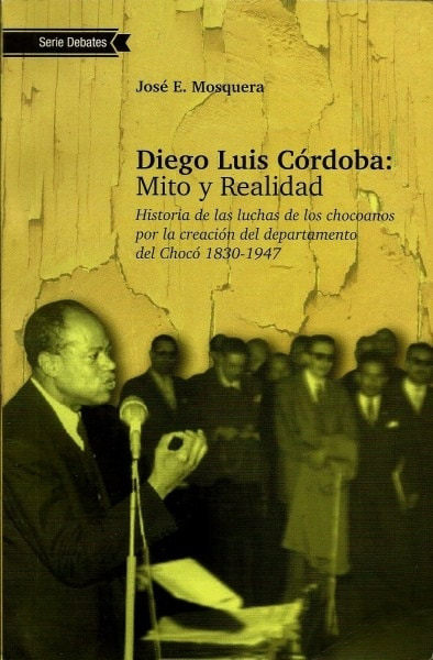 Libro: Diego luis cordoba: mito y realidad - Autor: José E. Mosquera - Isbn: 9789584659026