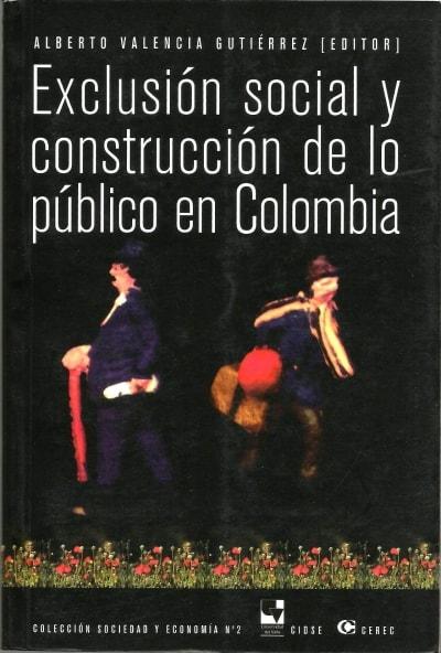 Libro: Exclusión social y construcción de lo público en Colombia - Autor: Alberto Valencia Gutiérrez - Isbn: 9588101085