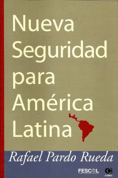 Libro: Nueva seguridad para américa latina - Autor: Rafael Pardo Rueda - Isbn: 9589061990