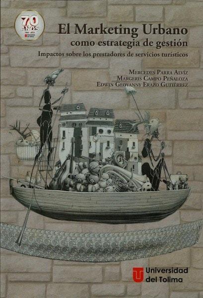 El marketing urbano como estrategia de gestión. Impactos sobre los prestadores de servicios turísticos - Mercedes Parra Alviz - 9789588747873