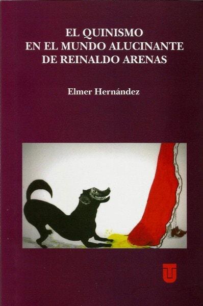 El quinismo en el mundo alucinante de reinaldo arenas - Elmer Hernández - 9789588747743