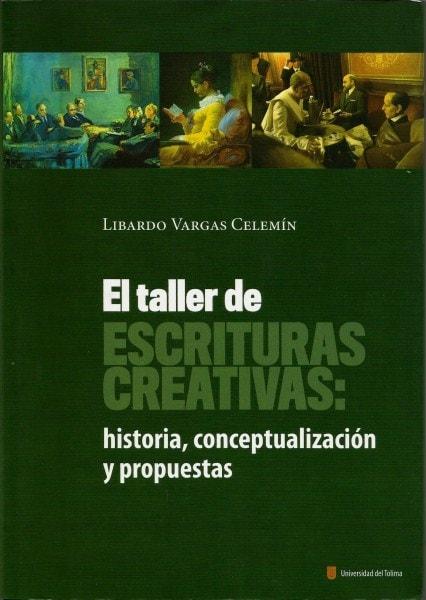 El taller de escrituras creativas: historia, conceptualización y propuestas - Librado Vargas Celemín - 9789588747163