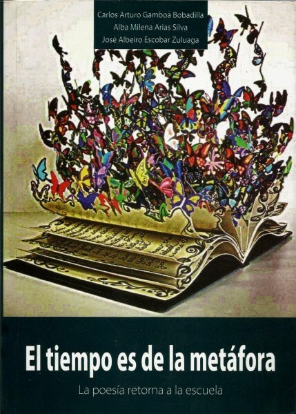 El tiempo es de la metáfora. La poesía retorna a la escuela - Carlos Arturo Gamboa Bobadilla - 9789588747347