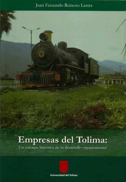 Empresas del tolima: un enfoque histórico de su desarrollo organizacional - Juan Fernando Reinoso Lastra - 9789589243787