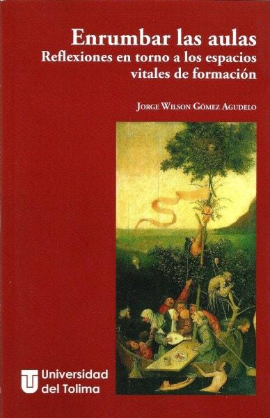 Enrumbar las aulas. Reflexiones en torno a los espacios vitales de formación - Jorge Wilson Gómez Agudelo - 9789588747699