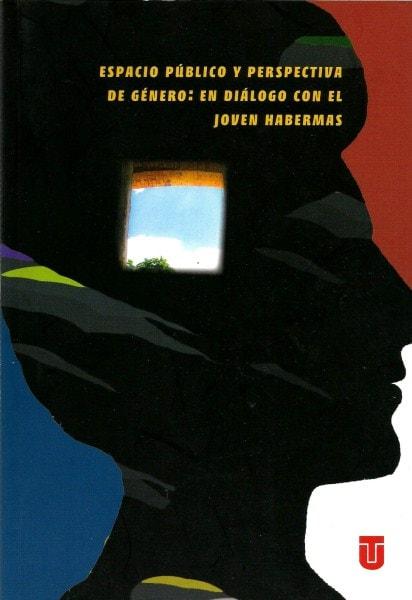 Espacio público y perspectiva de género: en diálogo con el joven habermas - María José Guerra Palmero - 9789589243541