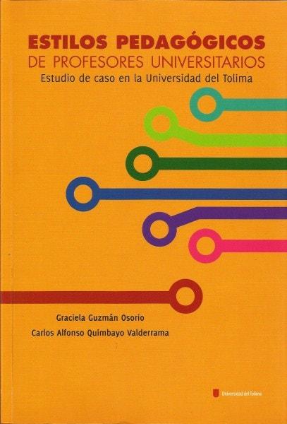 Estilos pedagógicos de profesores universitarios. Estudio de caso en la universidad del tolima - Graciela Guzmán Osorio - 9789588747316