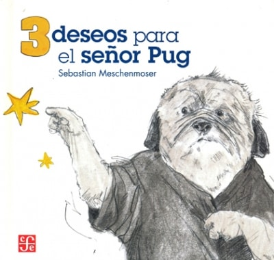 Libro: 3 deseos para el señor pug - Autor: Sebastian Meschenmoser - Isbn: 9786071614353