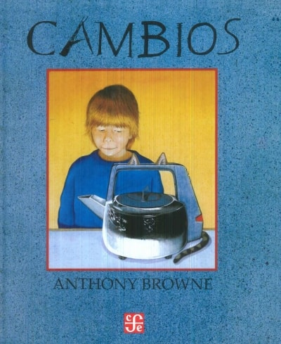 Libro: Cambios - Autor: Anthony Browne - Isbn: 9789681642709