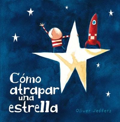 Libro: Cómo atrapar una estrella - Autor: Oliver Jeffers - Isbn: 9789681677589
