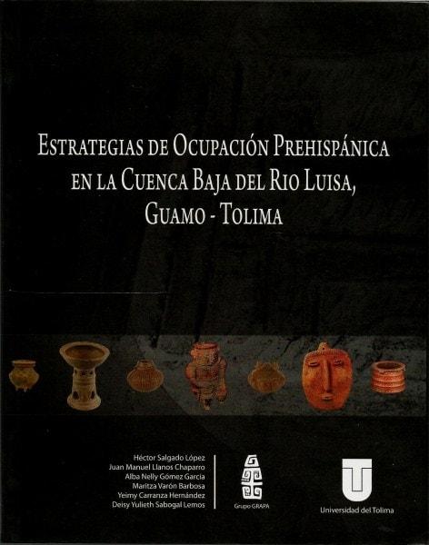 Estrategias de ocupación prehispánica en la cuenca baja del rio luisa, guamo - tolima - Héctor Salgado López - 9789589243534