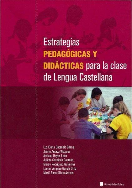 Estrategias pedagógicas y didácticas para la clase de lengua castellana - Luz Elena Batanelo Garcia - 9789588747149