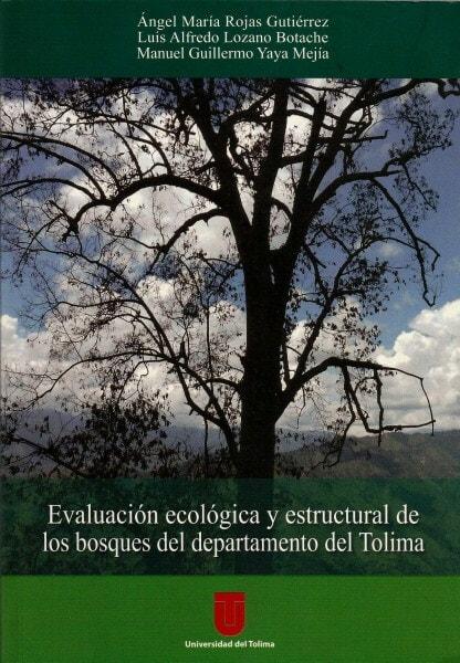 Evaluación ecológica y estructural de los bosques del departamento del tolima - ángel María Rojas Gutierréz - 9789589243763