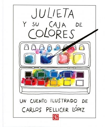 Libro: Julieta y su caja de colores - Autor: Carlos Pellicer López - Isbn: 9789681641276