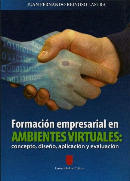 Formación empresarial en ambientes virtuales: concepto, diseño, aplicación y evaluación - Juan Fernando Reinoso Lastra - 9789588747019