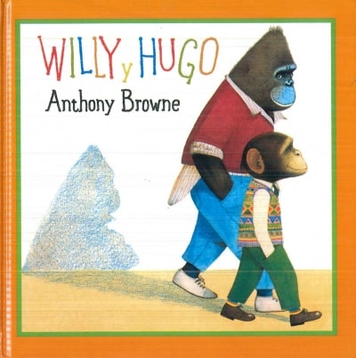 Libro: Willy y Hugo - Autor: Anthony Browne - Isbn: 9789681642716