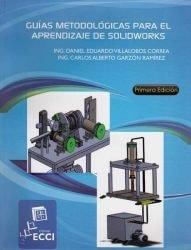 Libro: Guías metodológicas para el aprendizaje de solidworks - Autor: Daniel Eduardo Villalobos Correa - Isbn: 9789588330808