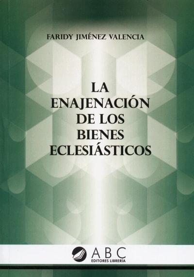 Libro: La enajenación de los bienes eclesiásticos - Autor: Faridy Jiménez Valencia - Isbn: 9789585857544