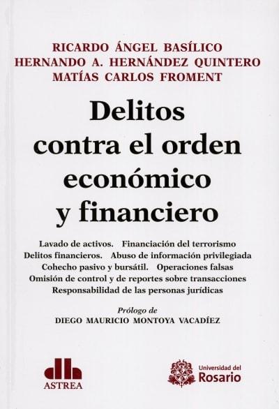 Libro: Delitos contra el orden económico y financiero - Autor: Ricardo Ángel Basílico - Isbn: 9789587841558