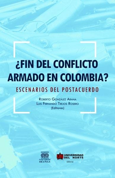 Libro: ¿Fin del conflicto armado en Colombia? | Autor: Roberto González Arana | Isbn: 9789587417326